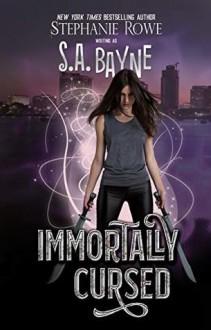 Immortally Cursed (Immortally Cursed #1) - Stephanie Rowe,S.A. Bayne