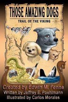Those Amazing Dogs: Trail of the Viking - Jeffrey E. Poehlmann, Edwin M. Fenne, Carlos Morales