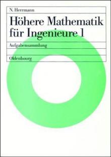 Höhere Mathematik Für Ingenieure, Bd.1 - Norbert Herrmann