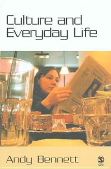Culture and Everyday Life - Andy Bennet, Andy Bennett