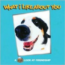 What I Like about You: A Head First Look at Friendship - Judy Reinen