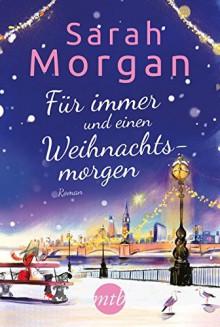 Für immer und einen Weihnachtsmorgen - Sarah Morgan,Judith Heisig