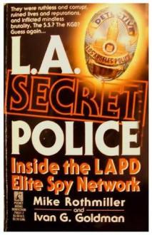 L.A. Secret Police: Inside the LAPD Elite Spy Network - Ivan G. Goldman, Mike Rothmiller