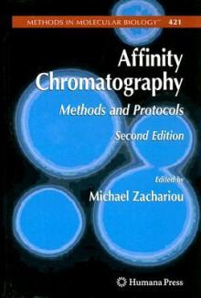 Affinity Chromatography: Methods and Protocols - Michael Zachariou