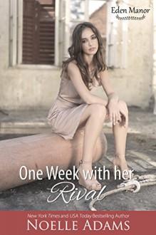 One Week with her Rival (Eden Manor Book 1) - Noelle Adams