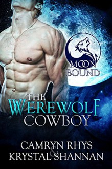 The Werewolf Cowboy (Moonbound Book 1) - Krystal Shannan, Camryn Rhys