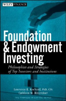 Foundation and Endowment Investing: Philosophies and Strategies of Top Investors and Institutions - Lawrence E. Kochard