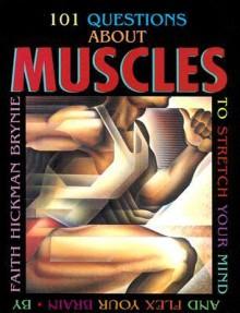 101 Questions about Muscles: To Stretch Your Mind and Flex Your Brain - Faith Hickman Brynie