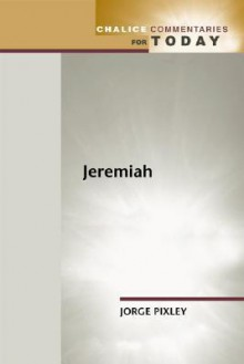 Jeremiah (Chalice Commentaries for Today) - Jorge V. Pixley