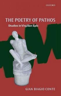 The Poetry of Pathos: Studies in Virgilian Epic - Gian Biagio Conte