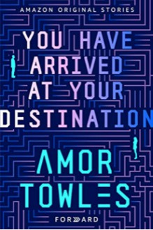 You Have Arrived at Your Destination - Amor Towles
