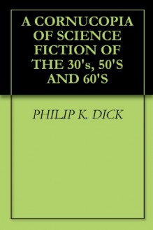 A CORNUCOPIA OF SCIENCE FICTION OF THE 30's, 50'S AND 60'S - PHILIP K. DICK, RANDALL GARRETT, MURRAY LEINSTER, RAY CUMMINGS, ROGER DEE, H. B. Fyfe, HARRY HARRISON, EVERETT B. COLE, J. F. BONE, B. H. Crew