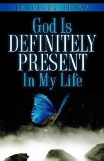 God Is Definitely Present in My Life - Retrinda Brown