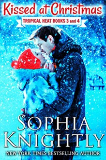 Kissed at Christmas Boxed Set: Tropical Heat Books 3 and 4 - Sophia Knightly