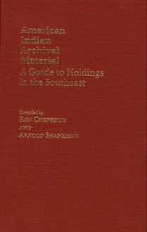 American Indian Archival Material: A Guide to Holdings in the Southeast - Ron Chepesiuk