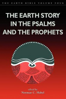 Earth Story in the Psalms and the Prophets - Norman C. Habel