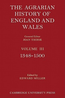 The Agrarian History of England and Wales: Volume 3, 1348 1500 - Edward Miller