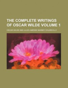 The Complete Writings; His Life with a Critical Estimate of His Writings. A House of Pomegranates. the Happy Prince & Other - Oscar Wilde