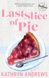 Last Slice of Pie (Starving for Southern) - Kathryn Andrews