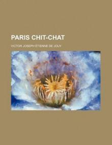 Paris Chit-Chat - Victor Joseph Étienne de Jouy