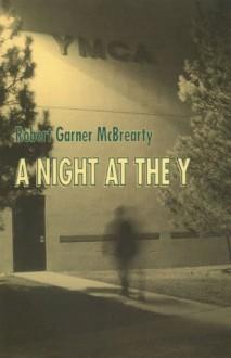 A Night at the Y - Robert Garner McBrearty