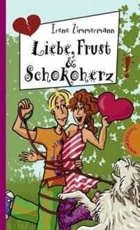 Liebe, Frust & Schokoherz - Irene Zimmermann