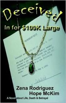 Deceived - In For $100K Large - Hope McKim, Zena Rodriguez, R. Delp Robert