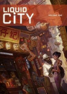 Liquid City Volume 1 - Sonny Liew, Mike Carey, Gerry Alanguilan, Mohammad Nor Khalid, Jon Foster