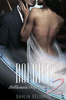 BOUGHT 2: Lucien and Olivia's Story (Billionaire Buyers Series) - RedHott Covers,Dahlia Delights