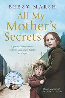All My Mother's Secrets: A powerful true story of love, loss and a family torn apart - Beezy Marsh