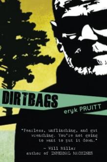 Dirtbags - Eryk Pruitt