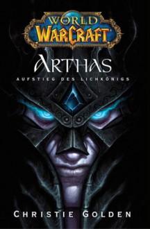 Arthas: Aufstieg des Lichkönigs (World of Warcraft, #6) - Christie Golden