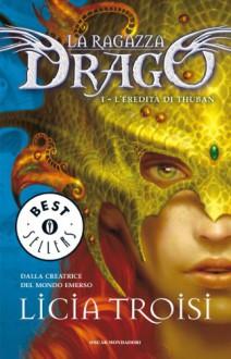 La ragazza drago 1: L'eredità di Thuban - Licia Troisi