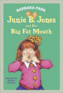 Junie B. Jones and Her Big Fat Mouth (Junie B. Jones Series #3) -