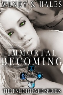 Immortal Becoming - Wendy S. Hales