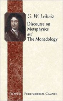 Discourse on Metaphysics/The Monadology (Philosophical Classics) - Gottfried Wilhelm Leibniz, George R. Montgomery, Albert R. Chandler