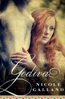 Godiva: A Novel - Nicole Galland