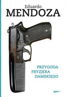 Przygoda Fryzjera Damskiego - Eduardo Mendoza