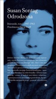 Odrodzona. Dzienniki, tom I, 1947 - 1963 - Dariusz Żukowski, Susan Sontag