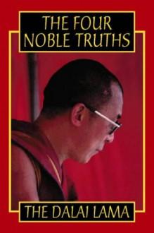 The Four Noble Truths - Dalai Lama XIV, Dominique Side, Thupten Jinpa