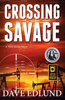 Crossing Savage: A Peter Savage Novel - Dave Edlund