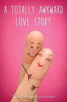 A Totally Awkward Love Story - Tom Ellen,Lucy Ivison