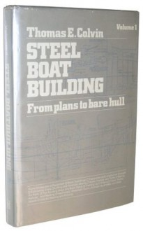 Steel Boat Building: From Plans to Bare Hull - Thomas E. Colvin