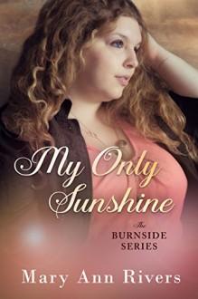 My Only Sunshine: A Burnside Novella (The Burnside Series) - Mary Ann Rivers