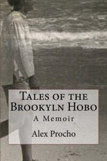 Tales of the Brookyln Hobo: A Memoir - Alex Procho, Karen Hamilton Silvestri