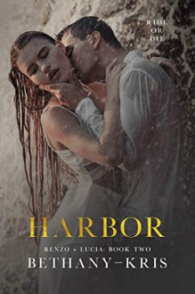 Harbor (Renzo + Lucia Book 2) Kindle Edition by Bethany-Kris - Bethany-Kris