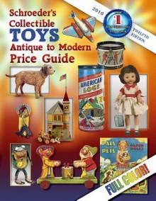 Schroeder's Toys Price Guide - Editors of Schroeder Pub., * CB Editors