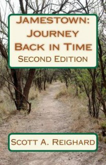 Jamestown: Journey Back in Time: Second Edition - Scott A. Reighard