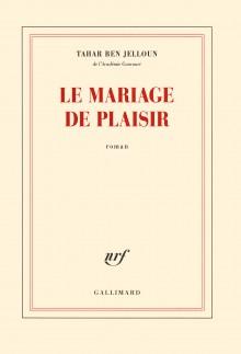 Le Mariage de Plaisir - Tahar Ben Jelloun