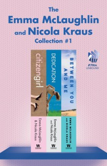 The Emma McLaughlin and Nicola Kraus Collection #1: Citizen Girl, Dedication, and Between You and Me - Emma McLaughlin, Nicola Kraus